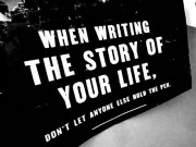 When writing the story of your life, don&#039;t let anyone else hold the pen.